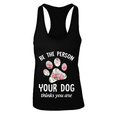 Be The Person Your Dog Thinks You Are T-Shirt & Tank Top | Teecentury.com