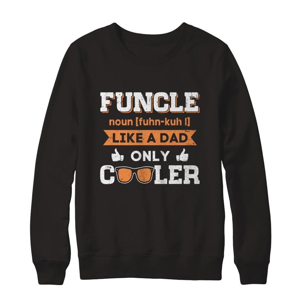 82eda16b Funcle Funny Uncle Like A Dad Only Cooler Definition Shirt & Sweater ...