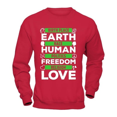 Birth Place Earth Race Human Politics Freedom Religion Love T-Shirt & Hoodie | Teecentury.com