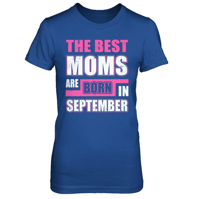 The Best Moms Are Born In September T-Shirt & Hoodie | Teecentury.com