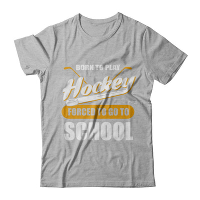 Born To Play Hockey Forced To Go To School T-Shirt & Hoodie | Teecentury.com
