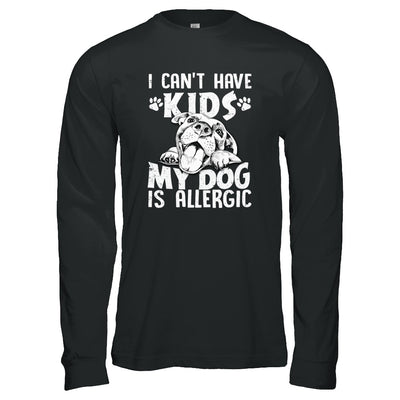 I Can't Have Kids My Dog Is Allergic T-Shirt & Tank Top | Teecentury.com