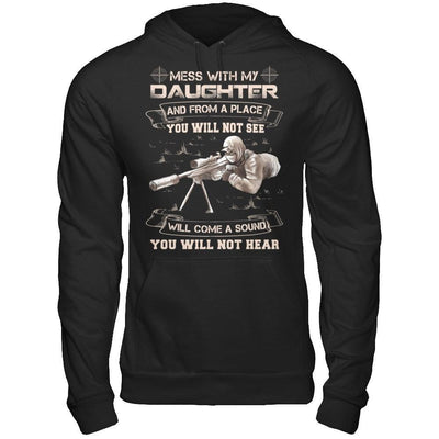 Mess With My Daughter And From A Place You Will Not See T-Shirt & Hoodie | Teecentury.com