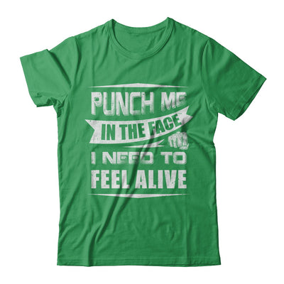 Punch Me In The Face I Need To Feel Alive T-Shirt & Hoodie | Teecentury.com