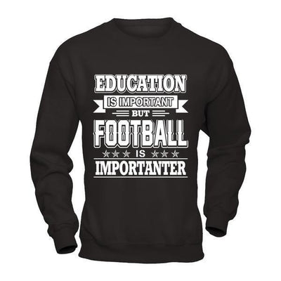 Education Is Important But Football Is Importanter T-Shirt & Hoodie | Teecentury.com