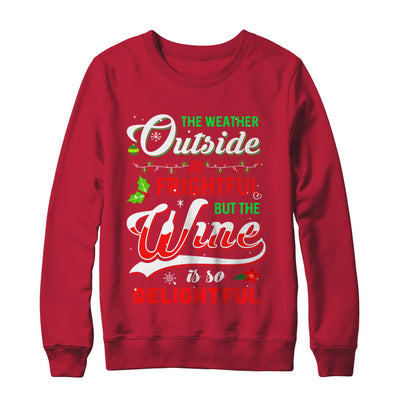 The Weather Outside Is Frightful But The Wine Is So Delightful T-Shirt & Sweatshirt | Teecentury.com