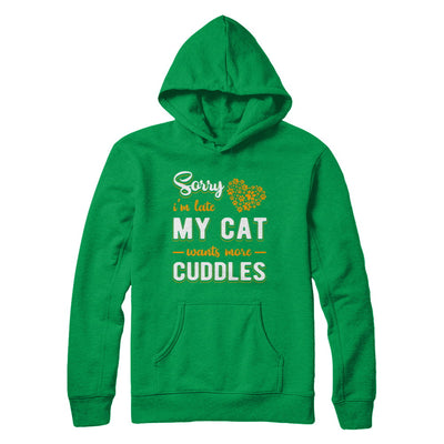 Sorry I'm Late My Cat Wants More Cuddles T-Shirt & Hoodie | Teecentury.com