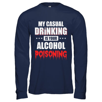 My Casual Drinking Is Your Alcohol Poisoning Funny Beer T-Shirt & Hoodie | Teecentury.com