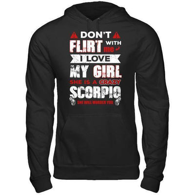 Don't Flirt With Me I Love My Girl She Is A Crazy Scorpio T-Shirt & Hoodie | Teecentury.com