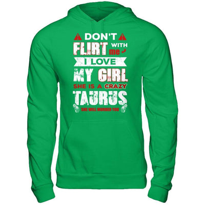 Don't Flirt With Me I Love My Girl She Is A Crazy Taurus T-Shirt & Hoodie | Teecentury.com