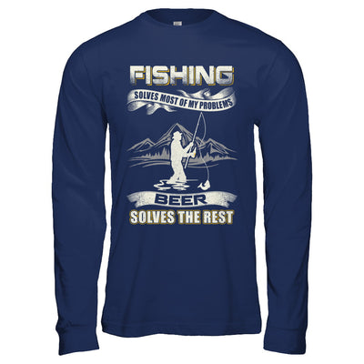Fishing Solves Most of My Problems Beer Solves The Rest T-Shirt & Hoodie | Teecentury.com