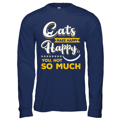 Cats Make Me Happy You Not So Much T-Shirt & Hoodie | Teecentury.com