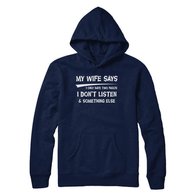 My Wife Says I Only Have Two Faults T-Shirt & Hoodie | Teecentury.com