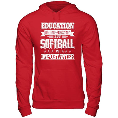 Education Is Important But Softball Is Importanter T-Shirt & Hoodie | Teecentury.com
