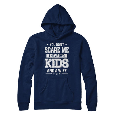 You Don't Scare Me I Have Two Kids & A Wife Fathers Day T-Shirt & Hoodie | Teecentury.com