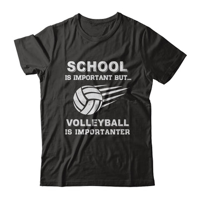 School Important Volleyball Is Importanter Gift T-Shirt & Hoodie | Teecentury.com