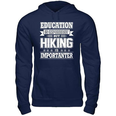 Education Is Important But Hiking Is Importanter T-Shirt & Hoodie | Teecentury.com