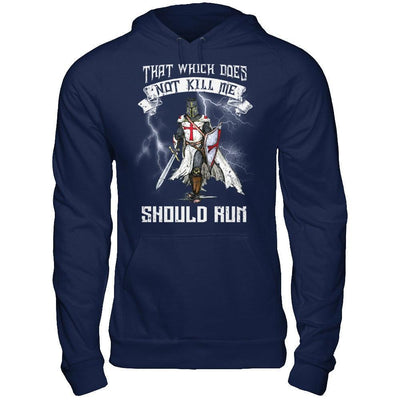 Knight Templar That Which Does Not Kill Me Should Run T-Shirt & Hoodie | Teecentury.com