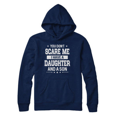You Don't Scare Me I Have A Daughter & A Son Fathers Day T-Shirt & Hoodie | Teecentury.com