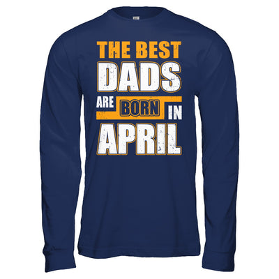 The Best Dads Are Born In April T-Shirt & Hoodie | Teecentury.com