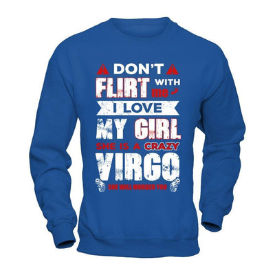 Don't Flirt With Me I Love My Girl She Is A Crazy Vigro T-Shirt & Hoodie | Teecentury.com
