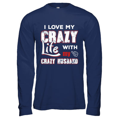 I Love My Crazy Life With My Crazy Husband Wife T-Shirt & Hoodie | Teecentury.com