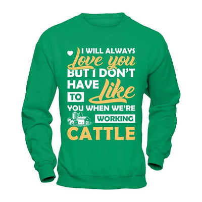 I Don't Have To Like You When We've Working Cattle T-Shirt & Hoodie | Teecentury.com