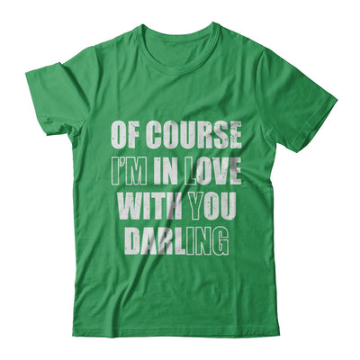 I'm Lying Of Course I'm In Love With You Darling T-Shirt & Hoodie | Teecentury.com