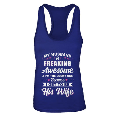 My Husband Is Freaking Awesome I'm The Lucky One Wife T-Shirt & Tank Top | Teecentury.com