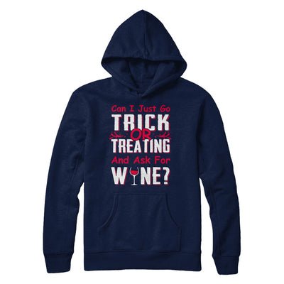Can I Just Go Trick Or Treating And Ask For Wine T-Shirt & Hoodie | Teecentury.com