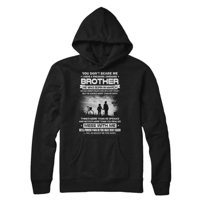 Freaking Awesome Brother He Was Born In March Sister T-Shirt & Hoodie | Teecentury.com