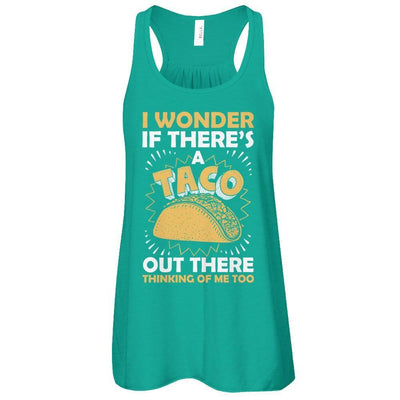 I Wonder If There's A Taco Out There Thinking Of Me Too T-Shirt & Tank Top | Teecentury.com