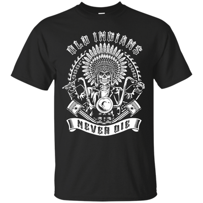 Old Indians Never Die For Biker T-Shirt & Hoodie | Teecentury.com