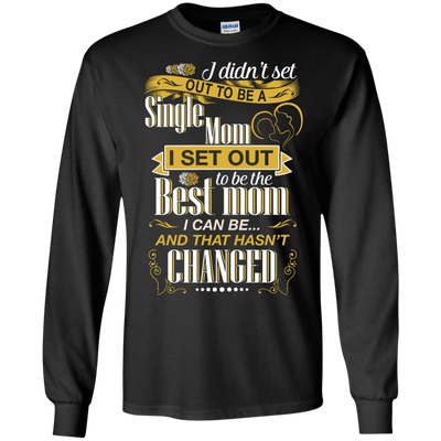 I Didn't Set Out To Be A Single Mom T-Shirt & Hoodie | Teecentury.com