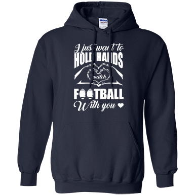 I Just Want To Hold Hands And Watch Football T-Shirt & Hoodie | Teecentury.com