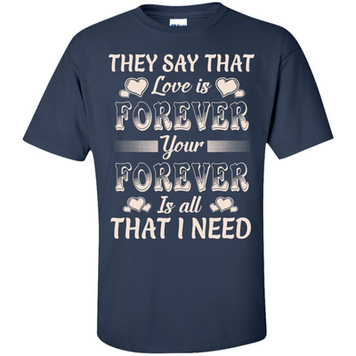 Forever Is All That I Need T-Shirt & Hoodie | Teecentury.com