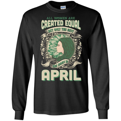 All Women Are Created Equal The Best Born In APRIL T-Shirt & Hoodie | Teecentury.com