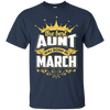 The Best Aunt Was Born In March T-Shirt & Hoodie | Teecentury.com