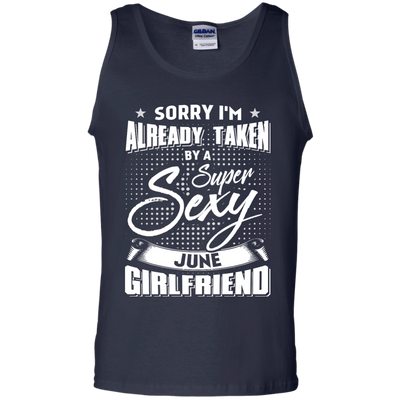 Sorry I'm Already Taken By A Super Sexy June Girlfriend T-Shirt & Hoodie | Teecentury.com