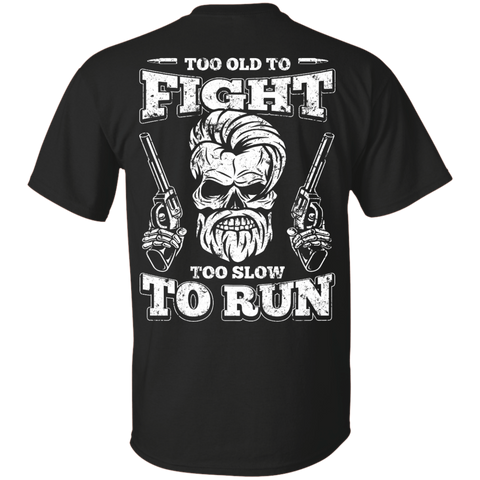 Too Old To Fight Too Slow To Run T-Shirt & Hoodie | Teecentury.com
