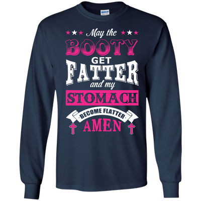 May the Booty Get Fatter Stomach Become Flatter T-Shirt & Hoodie | Teecentury.com
