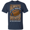 Always In The Trenches Never In The Spotlight T-Shirt & Hoodie | Teecentury.com