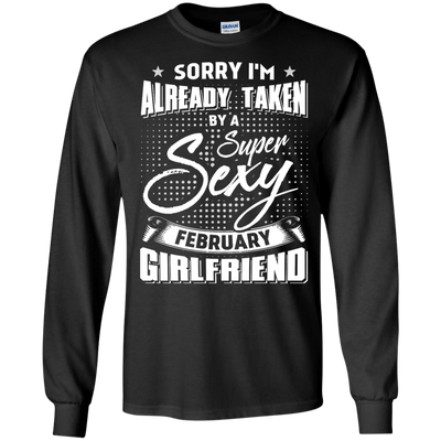 Sorry I'm Already Taken By A Super Sexy February Girlfriend T-Shirt & Hoodie | Teecentury.com