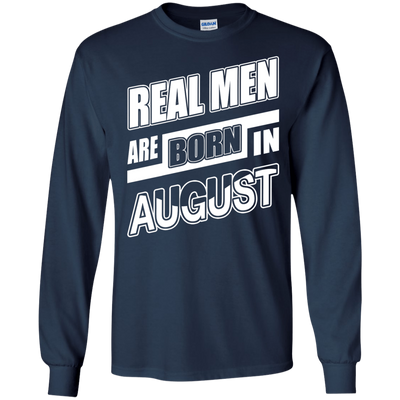 Real Men Are Born In August T-Shirt & Hoodie | Teecentury.com