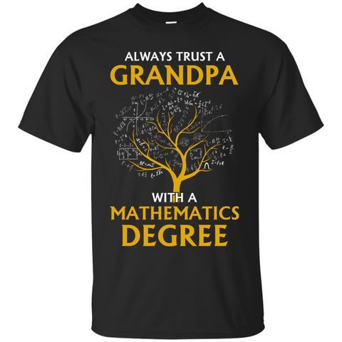 Always Trust A Grandpa With A Mathematics Degree T-Shirt & Hoodie | Teecentury.com