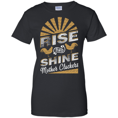 Rise And Shine Mother Cluckers Funny Chicken T-Shirt & Hoodie | Teecentury.com
