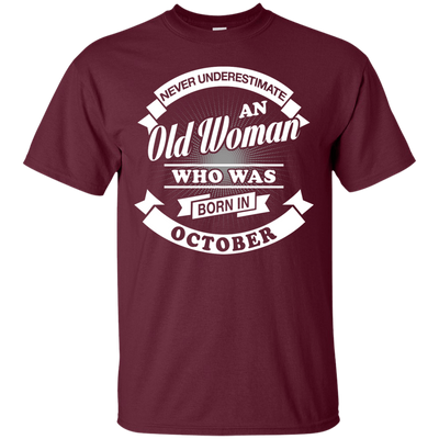 Never Underestimate An Old Woman Who Was Born In October T-Shirt & Hoodie | Teecentury.com