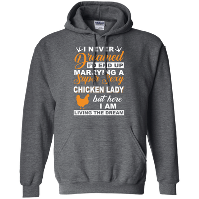 I'd End Up Marrying A Super Sexy Chicken Lady T-Shirt & Hoodie | Teecentury.com