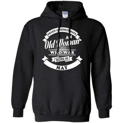 Never Underestimate An Old Woman Who Was Born In May T-Shirt & Hoodie | Teecentury.com
