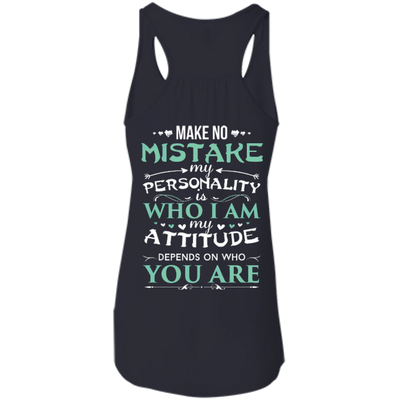 Make No Mistake My Attitude Depens On Who You Are T-Shirt & Hoodie | Teecentury.com